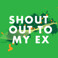 Shout Out To My Ex